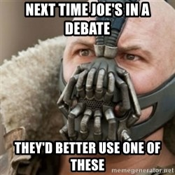 Bane - Next time Joe's in a debate They'd better use one of these