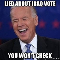 Condescending Joe - lied about iraq vote you won't check