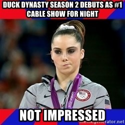Mckayla Maroney Does Not Approve - Duck dynasty season 2 debuts as #1 Cable show for night Not impressed