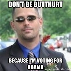 ButtHurt Sean - Don't be butthurt because i'm voting for obama