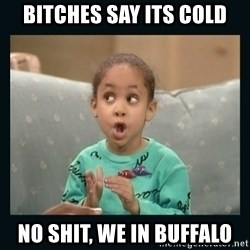 Raven Symone - BITCHES SAY ITS COLD NO SHIT, WE IN BUFFALO