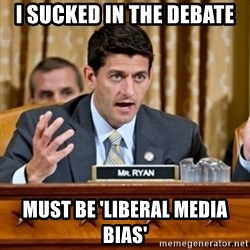 Paul Ryan Meme  - I sucked in the debate must be 'Liberal Media Bias'