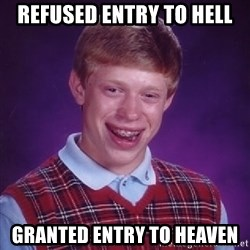 Bad Luck Brian - Refused entry to hell granted entry to heaven