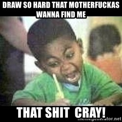 Black kid coloring - Draw so hard that motherfuckas wanna find me That shit  CRAY!