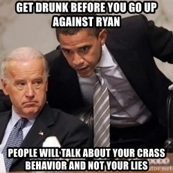 Obama Biden Concerned - get drunk before you go up against ryan people will talk about your crass behavior and not your lies