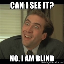 Nick Cage - CaN I see it? No, I am blind