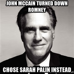 RomneyMakes.com - john mccain turned down romney chose sarah palin instead