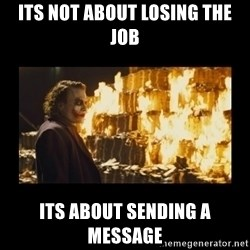 Joker's Message - Its not about losing the job its about sending a message