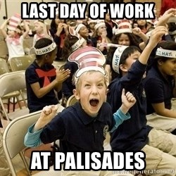 Super Excited Kid - last day of work at palisades