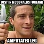 Bear Grylls Knife - lost in mcdonalds funland amputates leg