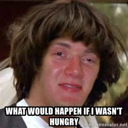 Conspiracy 10 guy -  what would happen if i wasn't hungry