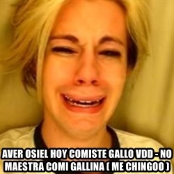 Chris Crocker - AVER OSIEL HOY COMISTE GALLO VDD - NO MAESTRA COMI GALLINA ( ME CHINGOO )