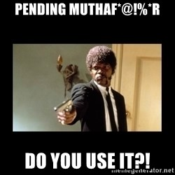 ENGLISH DO YOU SPEAK IT - Pending muthaF*@!%*r Do you use it?!