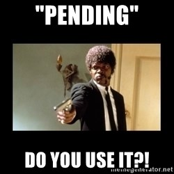 "ENGLISH DO YOU SPEAK IT - ""pending"" Do you use it?!"