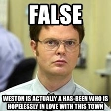 Dwight Shrute - False Weston is actually a has-been who is hopelessly in love with this town