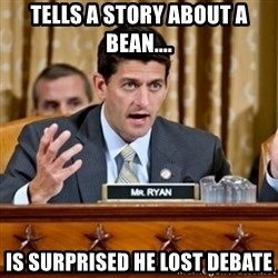 Paul Ryan Meme  - TELLS A STORY ABOUT A BEAN.... Is surprised he lost debate