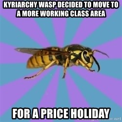 kyriarchy wasp - kyriarchy wasp decided to move to a more working class area for a price holiday