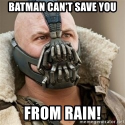 Bane Batman - Batman can't save you from RAIN!