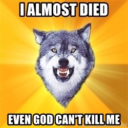 Courage Wolf - i almost died even god can't kill me