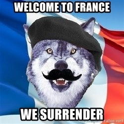 Monsieur Le Courage Wolf - welcome to france We surrender