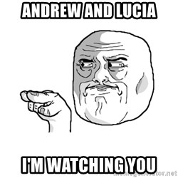 i'm watching you meme - Andrew and lucia I'm watching you