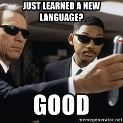 men in black - Just learned a new language? Good