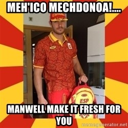 demigrant_equip - MEH'ICO MECHDONOA!.... MANWELL MAKE IT FRESH FOR YOU