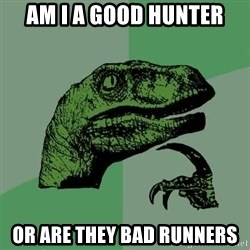 Raptor - AM I A GOOD HUNTER OR ARE THEY BAD RUNNERS