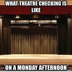 Theatre Madness - what theatre checking is like on a monday afternoon