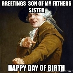 Joseph Ducreaux - Greetings  son of my Fathers sister  Happy day of Birth