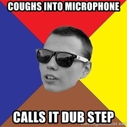 Typical BeatMaker - COUGHS INTO MICROPHONE CALLS IT DUB STEP