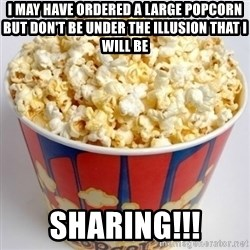 Cineman - I MAY HAVE ORDERED A LARGE POPCORN BUT DON'T BE UNDER THE ILLUSION THAT I WILL BE SHARING!!!