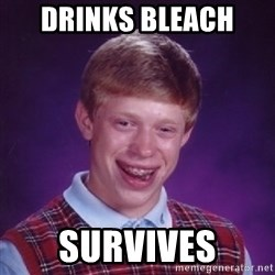 Bad Luck Brian - Drinks Bleach  Survives
