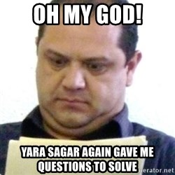 dubious history teacher - OH MY GOD! YARA SAGAR AGAIN GAVE ME QUESTIONS TO SOLVE
