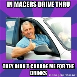 Perfect Driver - IN MACERS DRIVE THRU THEY DIDN'T CHARGE ME FOR THE DRINKS