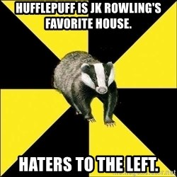 PuffBadger - Hufflepuff is JK Rowling's favorite house. Haters to the left.