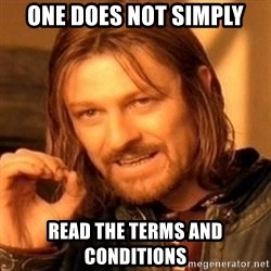 One Does Not Simply - one does not simply read the terms and conditions