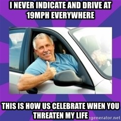 Perfect Driver - I NEVER INDICATE AND DRIVE AT 19MPH EVERYWHERE THIS IS HOW US CELEBRATE WHEN YOU THREATEN MY LIFE