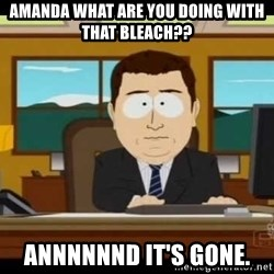 south park aand it's gone - amanda what are you doing with that bleach?? annnnnnd it's gone.