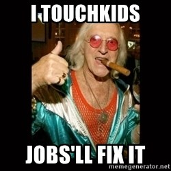 Jimmy Saville 1 - i touchkids jobs'll fix it