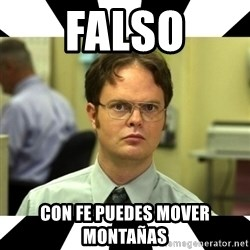 Dwight from the Office - falso con fe puedes mover montañas