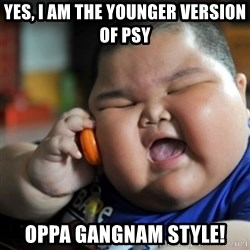 fat chinese kid - yes, i am the younger VERSION of psy oppa gangnam style!
