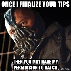 Only then you have my permission to die - Once I finalize your tips Then you may have my permission to batch