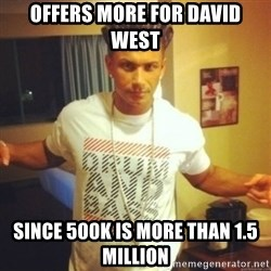 Drum And Bass Guy - Offers more for david west since 500k is more than 1.5 million