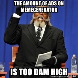 Rent is too dam high - the amount of ads on memegenerator is too dam high
