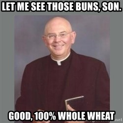 The Non-Molesting Priest - let me see those buns, son. good, 100% whole wheat