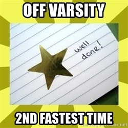 Gold Star - Well Done - Off Varsity 2nd fastest time