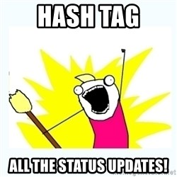 All the things - hash tag  all the status updates!