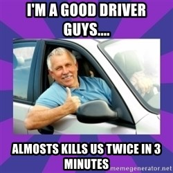 Perfect Driver - I'M A GOOD DRIVER GUYS.... ALMOSTS KILLS US TWICE IN 3 MINUTES