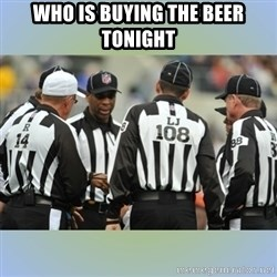 NFL Ref Meeting - WHO IS BUYING THE BEER TONIGHT